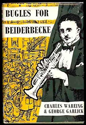 Bugles for Beiderbecke: Wareing, Charles, and George Garlick