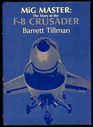MiG Master: The Story of the F-8 Crusader (Signed): Tillman, Barrett