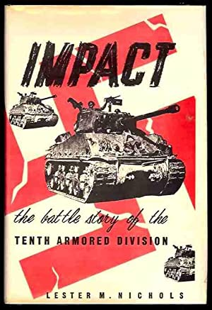 Impact: The Battle Story of the Tenth Armored Division (Signed): Nichols, Lester M.