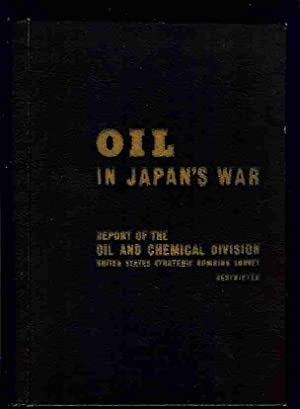 Oil in Japan's War: Report of the Oil and Chemical Division & Chemicals in Japan's ...