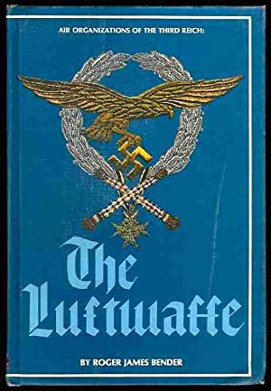 Air Organizations of the Third Reich: The Luftwaffe: Bender, Roger James
