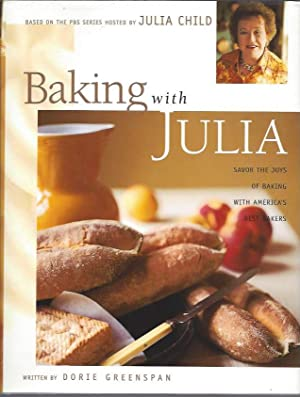 Baking with Julia: Savor the Joys of Baking with America's Best Bakers, Based on the PBS Series H...