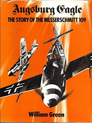 Augsburg Eagle: The Story of The Messerschmitt 109: Green, William; illustrated by John Weal