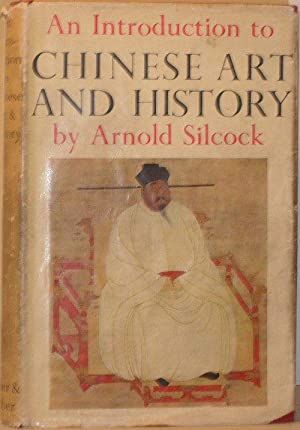 An Introduction to Chinese Art and History: Arnold Silcock
