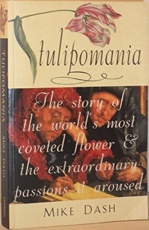 Tulipomania - The Story of the World's Most Coveted Flower and the Extraordinary Passions it Aroused