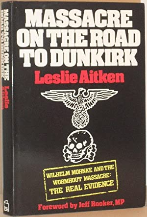 Massacre on the Road to Dunkirk - Wormhout 1940 - SIGNED BY AUTHOR: Leslie Aitken