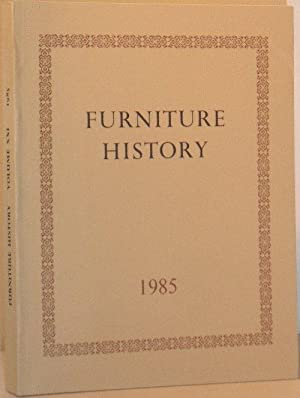 Furniture History: The Journal of the Furniture History Society Vol XXI, 1985. Studies in the His...