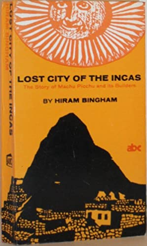 Lost City of the Incas - The: Hiram Bingham