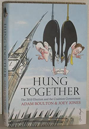 Hung Together - The 2010 Election and the Coalition Government