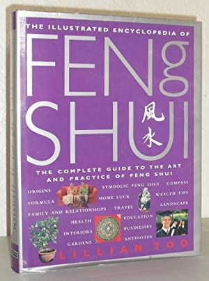 The Illustrated Encyclopedia of Feng Shui - The Complete Guide to the Art and Practice of Feng Shui