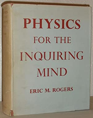 Physics for the Enquiring Mind - the Methods, Nature and Philosophy Of Physical Science: Eric M ...