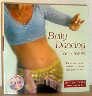 Belly Dancing for Fitness - The Ultimate Dance Workout to Unleash Your Creative Spirit: INCLUDES ...