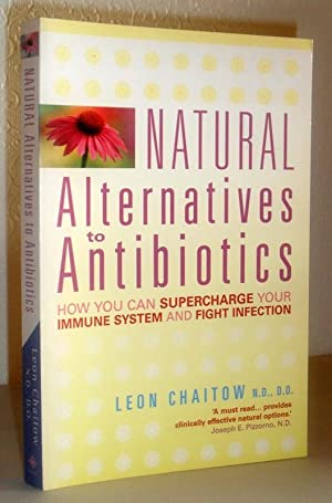 Natural Alternatives to Antibiotics - How You Can Supercharge Your Immune System and Fight Infection