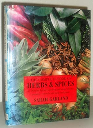 The Complete Book of Herbs & Spices - An Illustrated Guide to growing and Using Culinary, Aromati...