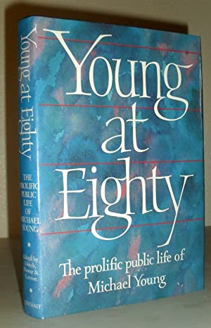 Young at Eighty - The Prolific Public Life of Michael Young