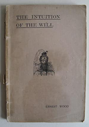 The Intuition of the Will: Ernest Wood