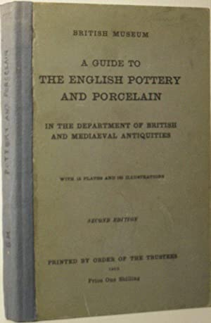 A Guide to the English Pottery and Porcelain in the Department of British and Mediaeval Antiquities