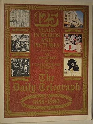 125 Years in Words and Pictures: As Described in Contemporary Reports in the Daily Telegraph 1855...