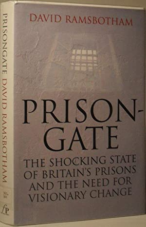 Prisongate - The Shocking State of Britain's Prisons and the Need for Visionary Change