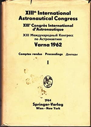 XIIIth International Astronautical Congress: Varna 1962 Volume 1: N. Boneff and I Hersey (editors)