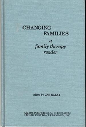 Changing Families: A Family Therapy Reader: Jay Haley