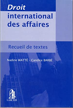 Droit International des Affaires: Recueil de Textes: Nadine Watt? and Candice Barb?