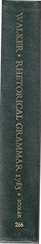 Rhetorical Grammar (English linguistics 1500-1800; a collection of facsimile reprints): Walker, ...