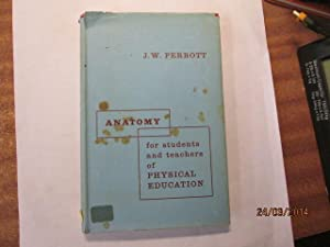 Anatomy for students and teachers of physical: Perrott, John William