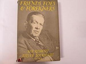 FRIENDS, FOES & FOREIGNERS.: Lockhart, Robert Bruce., Sir.