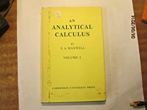 An Analytical Calculus For School And University Vol. 1: Maxwell, E A