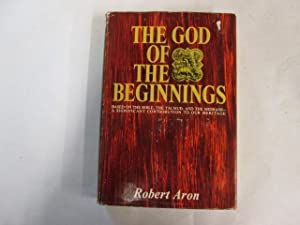 The God of the Beginnings. Translated from the French by Frances Frenaye: Aron, Robert