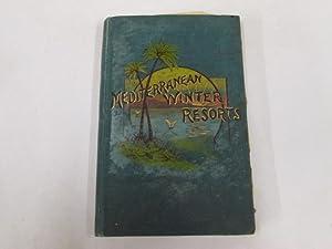 Mediterranean Winter Resorts: A Practical Handbook to the Principal Health and Pleasure Resorts on ...
