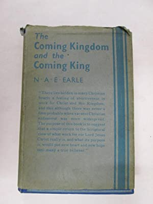 The Coming Kingdom And The Coming King: Earle, N. A. E