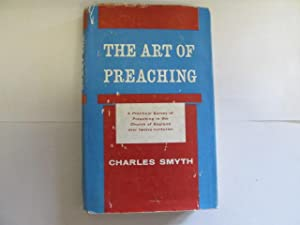 The Art Of Preaching. A Practical Survey Of Preaching In The Church Of England 747-1939: Smyth, ...