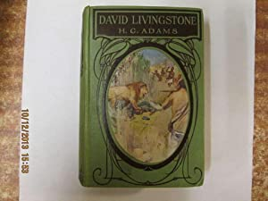 David Livingstone, The Weaver Boy Who Became a Missionary: Adams, H. G