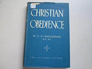Christian Obedience - the 1945 Kerr Lecture. Thomas Nelson. 1948.: MacLENNAN, W.G.D.