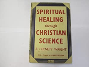 Spiritual Healing through Christian Science, etc: Richard Colnett Wright