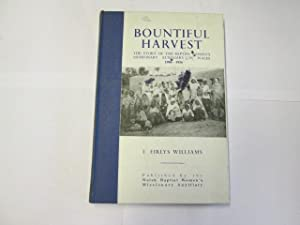 Bountiful Harvest - The Story Of The Baptist Women's Missionary Auxilliary In.: Williams, L. ...