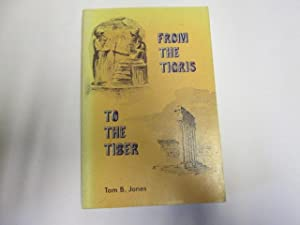 From the Tigris to the Tiber an Introduction to Ancient History, Third Edition: Jones, Tom B.