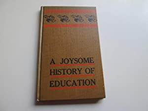 A joysome history of education for schools and small families,: To which is added a somewhat ...