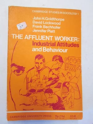 The Affluent Worker: Industrial Attitudes and Behaviour.: GOLDTHORPE, J.H., LOCKWOOD, David, ...