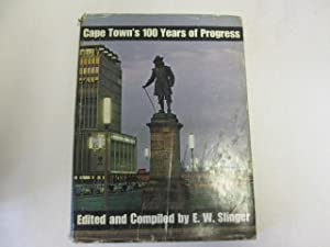 Cape Town's 100 Years Of Progress: Edited And Compiled By E.W. Slinger