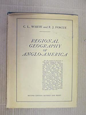 Regional Geography of Anglo-America. 2nd Edition.: Langdon White, C