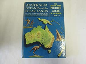 austrailia oceania and the polar lands : the golden book picture atlas of the world book 6: phillip...