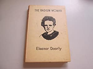 The Radium Woman: a Youth Edition of the Life of Madame Curie, Abridged By!Eleanor Doorly,With Wood...