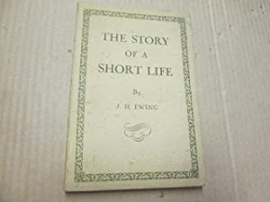 The Story of A Short Life: J. H. Ewing
