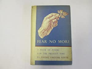 Fear No More: A Book Of Poems For The Present Time By Living English Poets: N - A