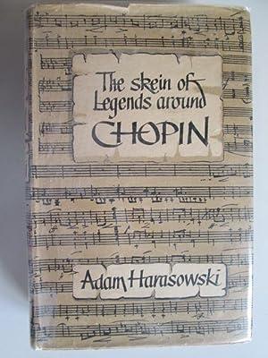 THE SKEIN OF LEGENDS AROUND CHOPIN Foreword by Arthur Hedley: Harasowski, Adam