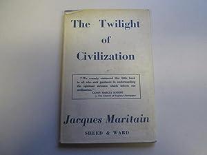 The Twilight of Civilization: Maritain, J