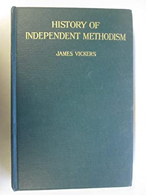History Of Independent Methodism: Sketches Of Worthies, Origins Of Circuits, Expositions Of ...
